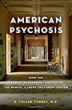 img - for American Psychosis: How the Federal Government Destroyed the Mental Illness Treatment System book / textbook / text book