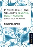 Physical Health And Well-Being In Mental Health Nursing: Clinical Skills For Practice