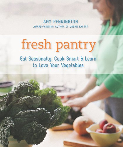 Fresh Pantry: Eat Seasonally, Cook Smart & Learn to Love Your Vegetables by Amy Pennington