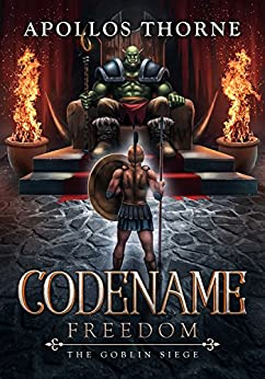 Codename: Freedom - The Goblin Siege by [Thorne, Apollos]