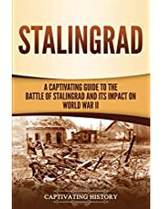 Stalingrad: A Captivating Guide to the Battle of Stalingrad and Its Impact on World War II