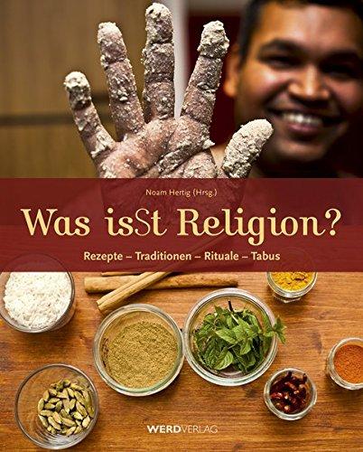 Was isSt Religion?: Rezepte - Traditionen - Rituale - Tabus