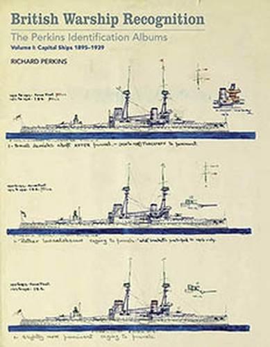 British Warship Recognition: The Perkins Identification Album: Volume I Capital Ships 1895-1939