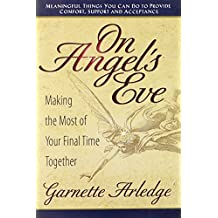 On Angel's Eve: Making the Most of Your Final Time Together by Garnette Arledge (2003-07-01)