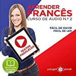 Aprender Francês: Textos Paralelos, Fácil de Ouvir, Fácil de Ler: Aprender Francês, Aprenda com Áudio: Curso de Áudio de Francês, Volume 2 |  Polyglot Planet
