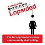 Lopsided: How Having Breast Cancer Can Be Really Distracting   Meredith Norton