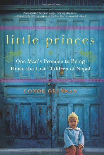 By Conor Grennan - Little Princes: One Man's Promise to Bring Home the Lost Children of Nepal (12/26/10)