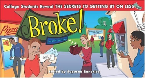 Broke!: College Students Reveal the Secrets to Getting by on Less by Supurna Banerjee (1-May-2005) Paperback