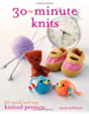 30 Minute-Knits: 60 Quick and Easy Knitted Projects