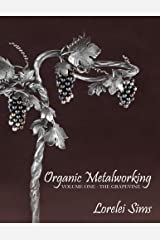 Organic Metalworking - Volume One - The Grapevine by Lorelei Sims (2016-04-01) Paperback