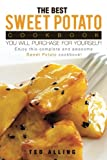 The Best Sweet Potato Cookbook You Will Purchase for Yourself!: Enjoy This Complete and Awesome Sweet Potato Cookbook!
