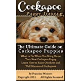 Cockapoo Puppy Training: The Ultimate Guide on Cockapoo Puppies, What to Do When You Bring Home Your New Cockapoo Puppy, Learn How to Raise Obedient and Well Mannered Cockapoos