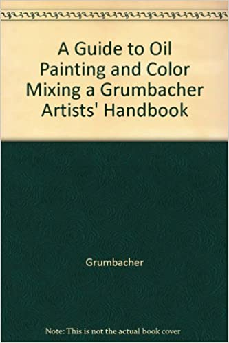 A Guide To Oil Painting And Color Mixing A Grumbacher Artists