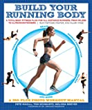 Build Your Running Body: A Total-Body Fitness Plan for All Distance Runners, from Milers to Ultramarathoners-Run Farther, Faster, and Injury-Free