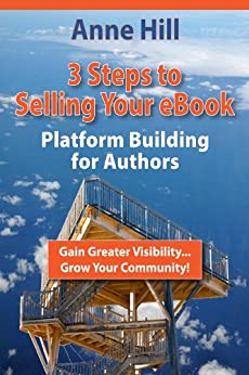 Three Steps to Selling Your eBook: Platform Building for Authors (Authors Go Public Book 1) by [Hill, Anne]