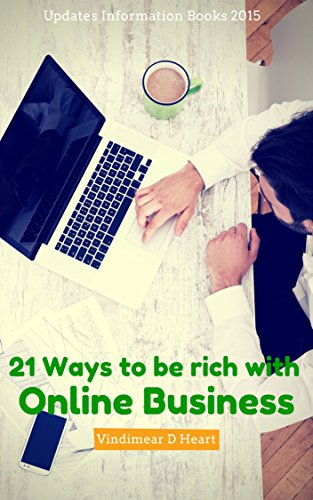 Online Business: 21 Ways to be rich with Online Business (Online Business books, online business made easy, online business ideas, start online business ... Affiliate Marketing, Niche Site, Blog)