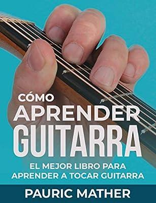 Cómo Aprender Guitarra: El Mejor Libro Para Aprender A Tocar ...