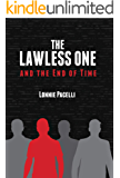 The Lawless One and the End of Time: A Dystopian End-Times Novel (The Lawless One Series Book 1)