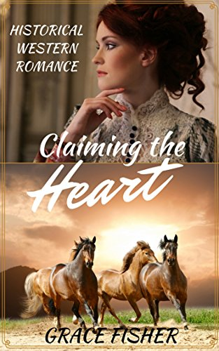 Claiming the Heart: Mail Order Bride Historical Frontier Romance Novella by [Fisher, Grace]