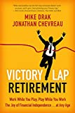Victory Lap Retirement: Work While You Play, Play While You Work - The Joy of Financial Independence...at Any Age