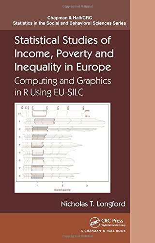 Statistical Studies of Income, Poverty and Inequality in Europe: Computing and Graphics in R using EU-SILC (Chapman & Hall/CRC Statistics in the Social and Behavioral Sciences) 1st edition by Longford, Nicholas T. (2014) Hardcover