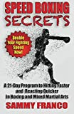 Speed Boxing Secrets: A 21-Day Program to Hitting Faster and Reacting Quicker in Boxing and Martial Arts
