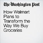 How Walmart Plans to Transform the Way We Buy Groceries | Sarah Halzack