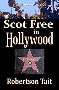 Scot Free in Hollywood (Kyle in Hollywood Book 2) by [Tait, Robertson]