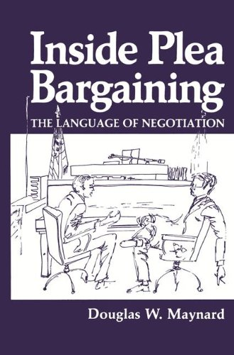 Inside Plea Bargaining: The Language of Negotiation by Douglas W Maynard