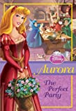 Disney Princess: Aurora: The Perfect Party (Disney Princess Chapter Book: Series #1)