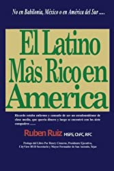 El Latino Mas Rico en America: No en Babilonia, México, España, Puerto Rico, Cuba, o en América del Sur .... (Spanish Edition)