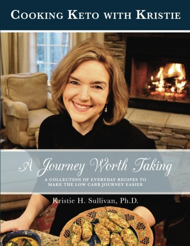 Journey to Health:  A Journey Worth Taking: Cooking Keto with Kristie (Volume 2) by Dr. Kristie H. Sullivan Ph.D.