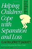 Helping Children Cope with Separation and Loss, Claudia Jewett Jarrett, 1558320512