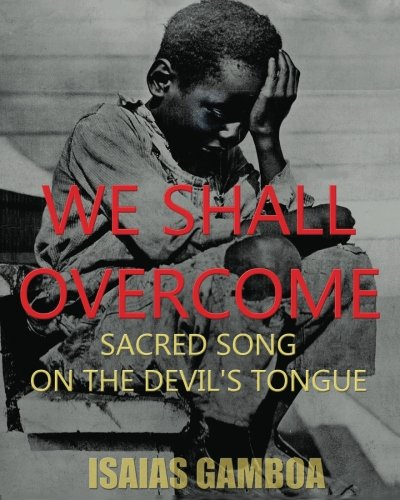 """Read Online We Shall Overcome: Sacred Song on the Devil's Tongue: The Story of the most Influential song of the 20th Century, how it became """"We Shall Overcome"""" ... Dr. Martin Luther King Jr. - died penniless. ebook"""