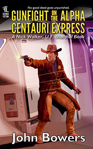 Gunfight on the Alpha Centauri Express (Nick Walker, U.F. Marshal Book 5)