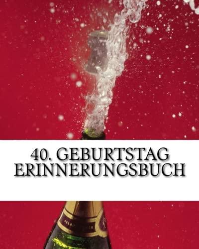 40. Geburtstag Erinnerungsbuch: Gästebuch für max. 50 Personen zum Eintragen (German Edition) pdf