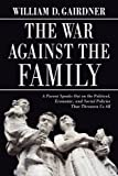 The War Against the Family, William Gairdner, 0978440218