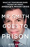 img - for Mr. Smith Goes to Prison: What My Year Behind Bars Taught Me About America's Prison Crisis book / textbook / text book