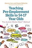 Teaching Pre-Employment Skills to 14-17 Year Olds: The Autism Works Now!® Method