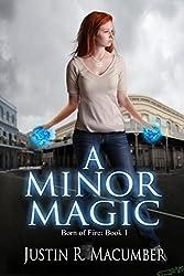 A Minor Magic: Born of Fire - Book 1