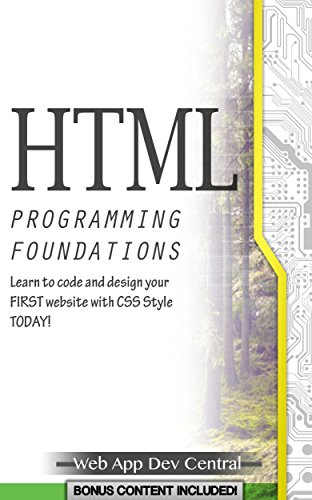 HTML: + CSS PROGRAMMING FOUNDATIONS (Bonus Content Included): Learn to code and design your FIRST website with CSS Style TODAY! (HTML & CSS web design series)