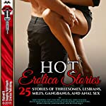 Hot Erotica Stories: 25 Stories of Threesomes, Lesbians, MILFs, Gangbangs, and Anal Sex | Roxy Rhodes,Zoey Winters,Joni Blake,Nora Walker,Diana Dare