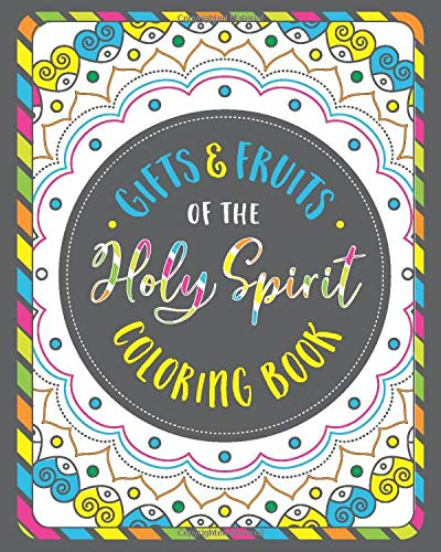 Fruits & Gifts Of The Holy Spirit Coloring Book : For Christian Kids, Teens  And Adults With Coloring Pages, Pattern Pages, Blank Dot Grid Pages For  And Christians For Relaxation And