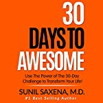 30 Days to Awesome: Use the Power of the 30-Day Challenge to Transform Your Life! | Sunil Saxena MD