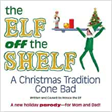 The Elf Off The Shelf A Christmas Tradition Gone Bad Horace The Elf 0045079527911 Amazon Com Books
