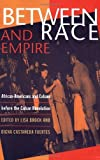 img - for Between Race and Empire: African-Americans and Cubans before the Cuban Revolution by Lisa Brock (1998-04-14) book / textbook / text book
