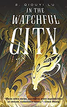In the Watchful City by S. Qiouyi Lu science fiction and fantasy book and audiobook reviews