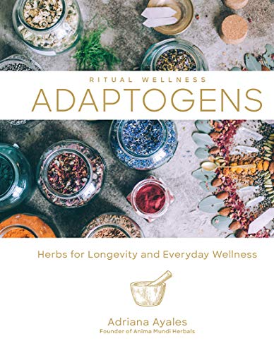 Adaptogens: Herbs for Longevity and Everyday Wellness (Volume 1) (Ritual Wellness)