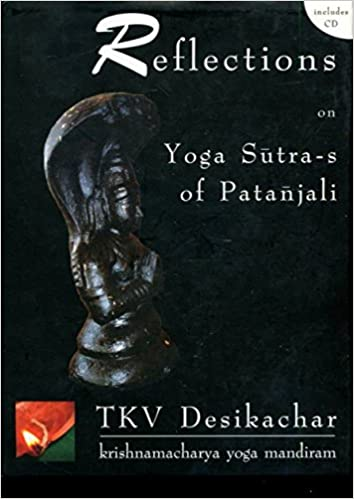 Reflections on Yogasutra-s of Patanjali: T.K.V. Desikachar ...