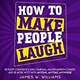 How to Make People Laugh: Develop Confidence and